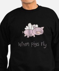 When Pigs Fly Sweatshirt (dark)