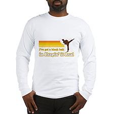 Black Belt in Keepin It Real Long Sleeve T-Shirt