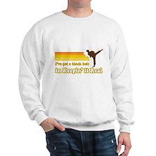 Black Belt in Keepin It Real Sweatshirt