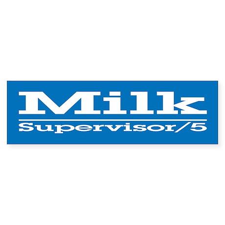 Milk for Supervisor Bumper Sticker