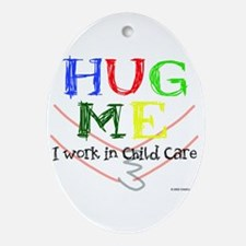 Hug Me I Work in Child Care Oval Ornament