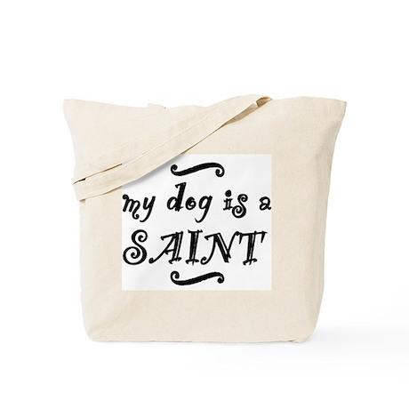 My Dog is a SAINT Tote Bag