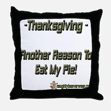 Ar Reason To Eat My Pie! Throw Pillow