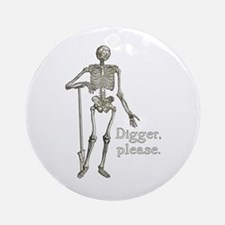 Digger, Please Funny Skeleton Ornament (Round)