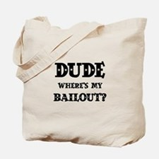 DUDE, WHERE IS MY BAILOUT? Tote Bag