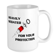 SEDATED FOR SAFETY Mug