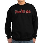You'll Do Sweatshirt (dark)
