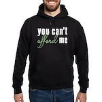 You Can't Afford Me Hoodie (dark)