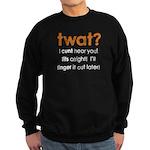 Twat? I Cunt Hear You Sweatshirt (dark)