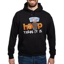 Hoop... There It Is Hoodie