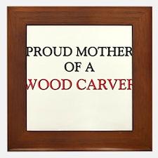 Proud Mother Of A WOOD CARVER Framed Tile