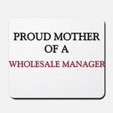 Proud Mother Of A WHOLESALE MANAGER Mousepad