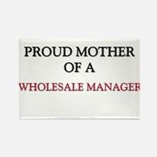 Proud Mother Of A WHOLESALE MANAGER Rectangle Magn