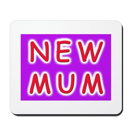 Give a new mother a NEW MUM Mousepad