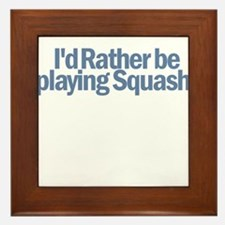 I'd Rather be playing Squash Framed Tile