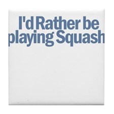 I'd Rather be playing Squash Tile Coaster