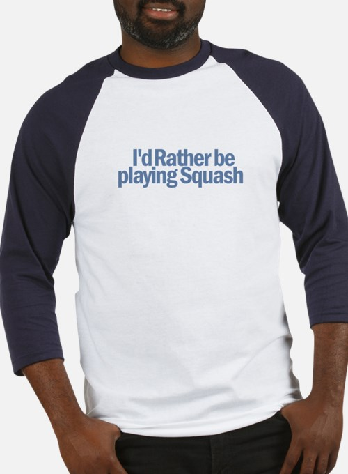 I'd Rather be playing Squash Baseball Jersey