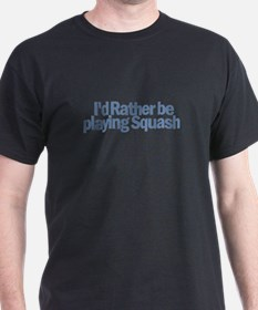 I'd Rather be playing Squash T-Shirt