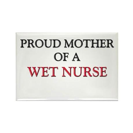 Proud Mother Of A WET NURSE Rectangle Magnet (10 p