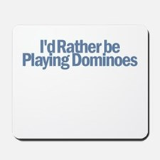 I'd Rather be playing Dominoe Mousepad
