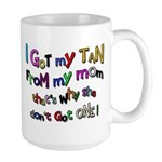 I Got my tan - Mom Large Mug