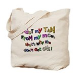 I Got my tan - Mom Tote Bag