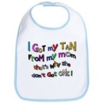 I Got my tan - Mom Bib
