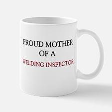 Proud Mother Of A WELDING INSPECTOR Mug