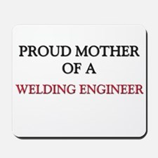 Proud Mother Of A WELDING ENGINEER Mousepad