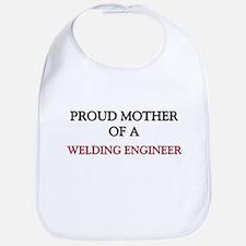 Proud Mother Of A WELDING ENGINEER Bib