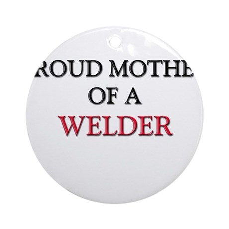 Proud Mother Of A WELDER Ornament (Round)