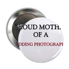 """Proud Mother Of A WEDDING PHOTOGRAPHER 2.25"""" Butto"""