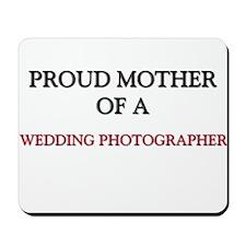 Proud Mother Of A WEDDING PHOTOGRAPHER Mousepad