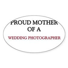 Proud Mother Of A WEDDING PHOTOGRAPHER Decal