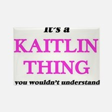 It's a Kaitlin thing, you wouldn't Magnets