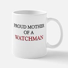 Proud Mother Of A WATCHMAN Mug
