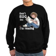 Don't Bug Me/I'm Reading Sweatshirt