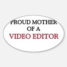 Proud Mother Of A VIDEO EDITOR Oval Decal