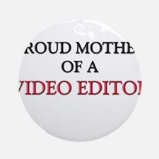 Proud Mother Of A VIDEO EDITOR Ornament (Round)