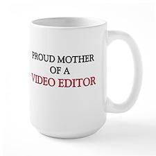 Proud Mother Of A VIDEO EDITOR Mug