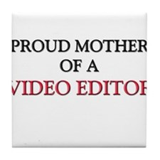Proud Mother Of A VIDEO EDITOR Tile Coaster