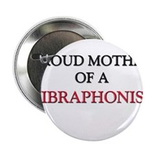 "Proud Mother Of A VIBRAPHONIST 2.25"" Button"
