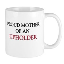 Proud Mother Of An UPHOLSTERER Mug