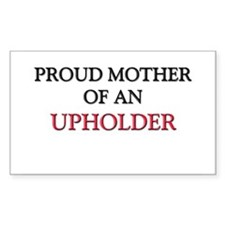 Proud Mother Of An UPHOLDER Rectangle Decal
