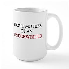 Proud Mother Of An UNDERWRITER Mug