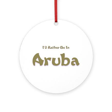 I'd Rather Be...Aruba Ornament (Round)