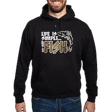 Life Is Simple...FISH Hoodie