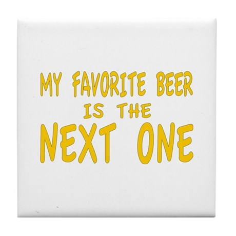 My favorite beer is the next one Tile Coaster