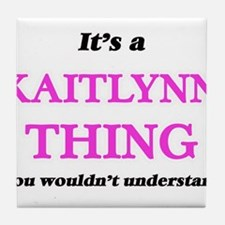 It's a Kaitlynn thing, you wouldn Tile Coaster