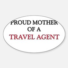 Proud Mother Of A TRAVEL AGENT Oval Decal